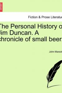 Personal History of Jim Duncan. a Chronicle of Small Beer. af John Marsden
