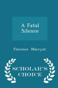 Fatal Silence - Scholar's Choice Edition af Florence Marryat