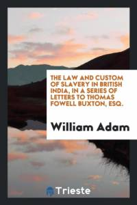 THE LAW AND CUSTOM OF SLAVERY IN BRITISH af WILLIAM