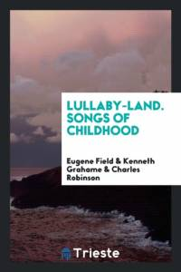 Lullaby-Land. Songs of Childhood af Kenneth Grahame