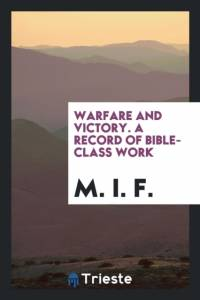 WARFARE AND VICTORY. A RECORD OF BIBLE-C af F.