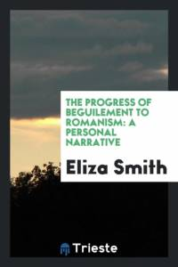 THE PROGRESS OF BEGUILEMENT TO ROMANISM: af Smith