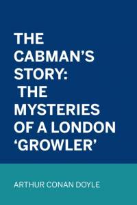 Cabman's Story: The Mysteries of a London 'Growler' af Arthur Conan Doyle