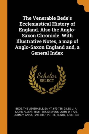 Venerable Bede's Ecclesiastical History of England. Also the Anglo-Saxon Chronicle. with Illustrative Notes, a Map of Anglo-Saxon England And, a General Index af John Stevens