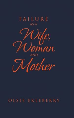 Failure as a Wife, Woman and Mother af Olsie Ekleberry